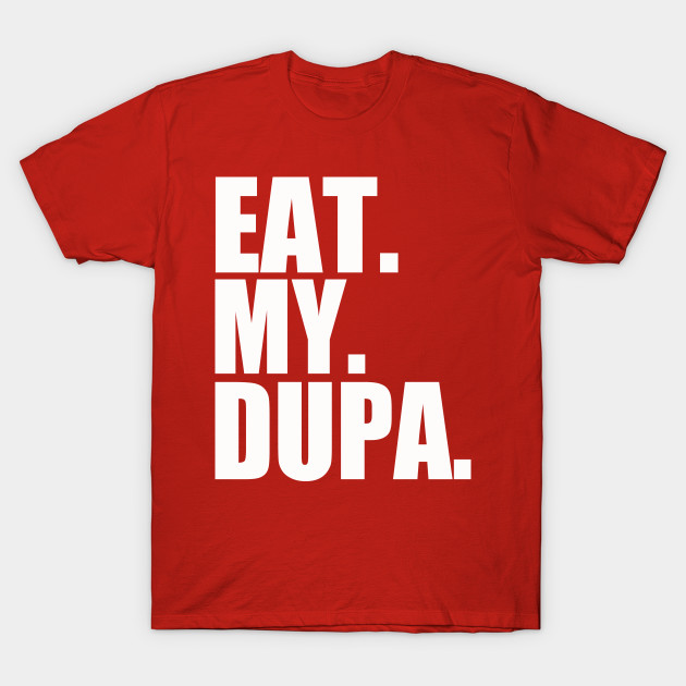 2e4891ac Eat My Dupa - Polish - T-Shirt | TeePublic