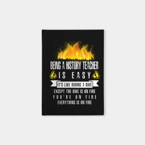 History teacher gift notebooks teepublic being a history teacher is easy everything is on fire notebook reheart Image collections
