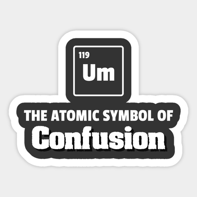 f7447fb1 Periodic Table - Um Element of Confusion - Chemistry Humour ...