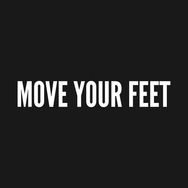 Move Your Feet - Funny Dance Meme Joke Statement Humor Slogan