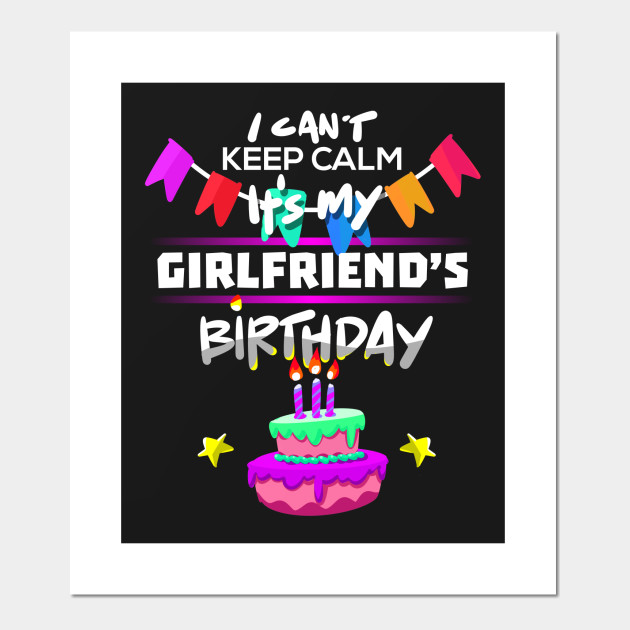 I Cant Keep Calm Its My Girlfriends Birthday Gift