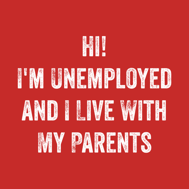 Hi, I'm Unemployed and I Live With My Parents