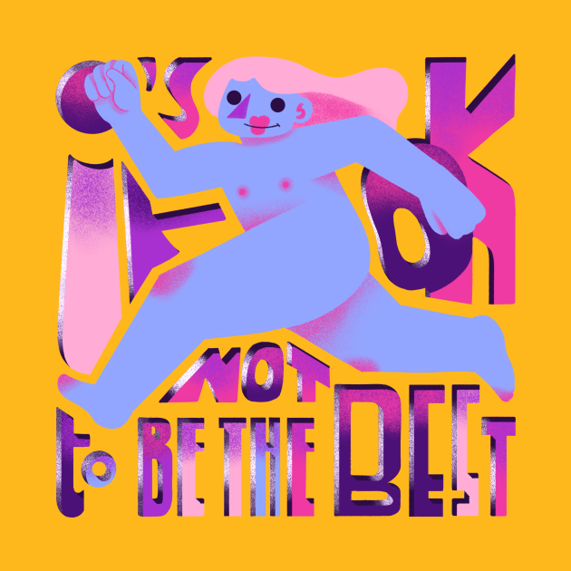it is ok not to be the best