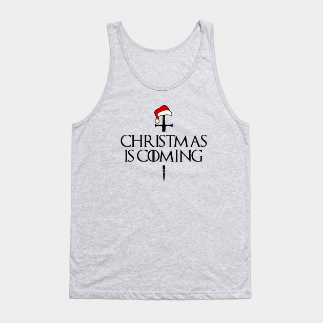 Christmas is coming shirt, christmas shirt for men, funny mens christmas shirt, funny christmas shirt, mens christmas shirt,funny xmas tee Tank Top
