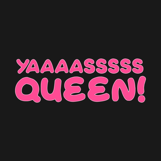 Yasss Queen Kween Gay Meme Catchphrase LGBT Queer Tshirt
