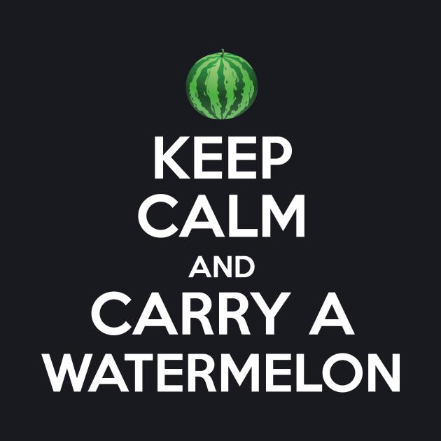 Keep Calm and Carry A Watermelon