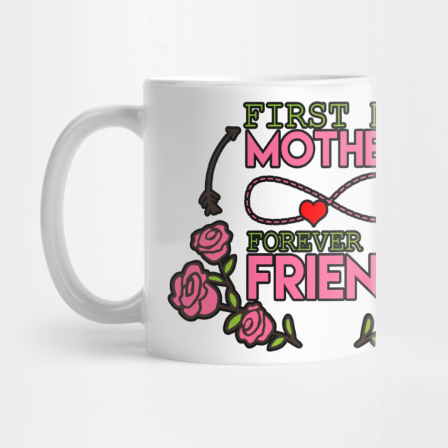Women's Month Mommy Tee Mom Mother's Day First My Mother Forever My Friend Gift Mug