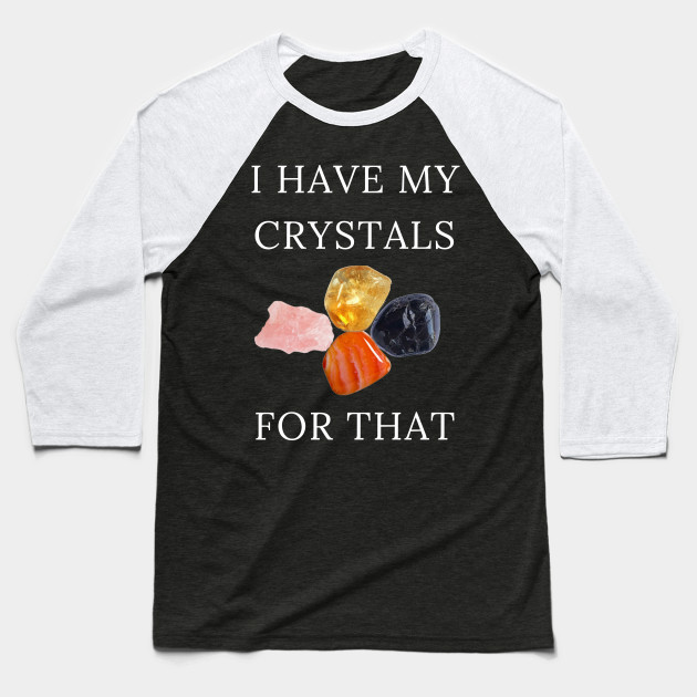 I Have My Crystals For Positive Thoughts Crystal Power Baseball T-Shirt