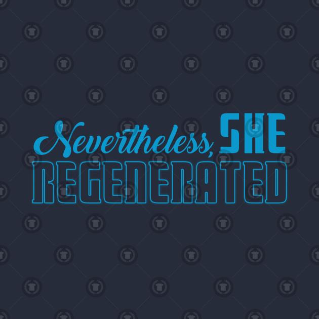Nevertheless She Regenerated