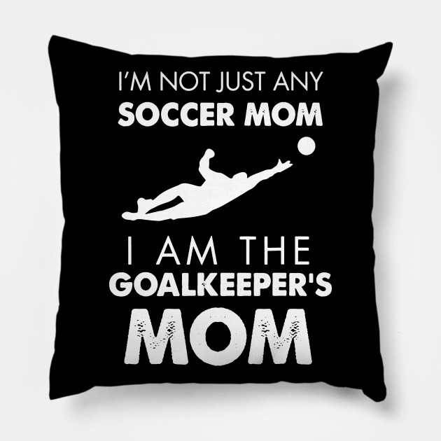 IM NOT JUST ANY SOCCER MOM I AM THE GOAL