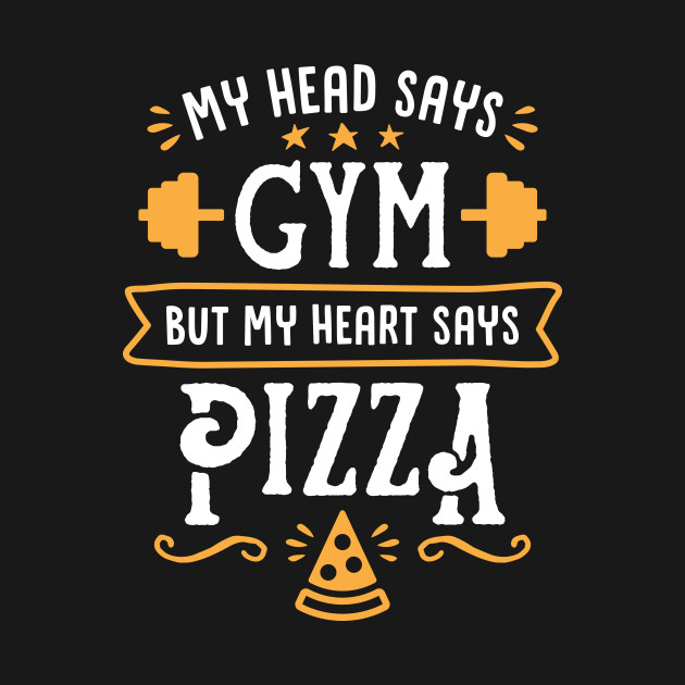 98bcf391 My Head Says Gym But My Heart Says Pizza (Typography) - My Heart ...
