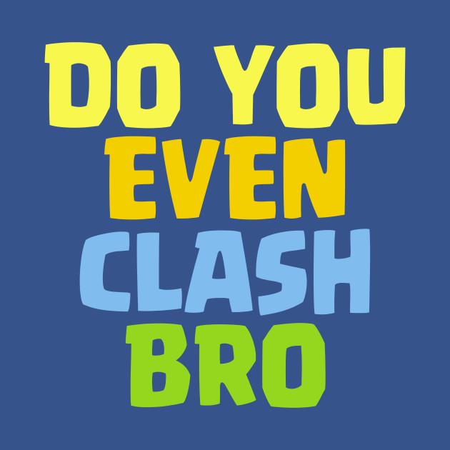 Do You Even Clash Bro Funny Gift