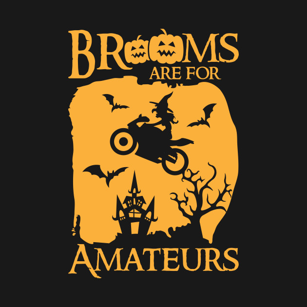 Brooms Are For Amateurs Motorcycle Halloween Witch