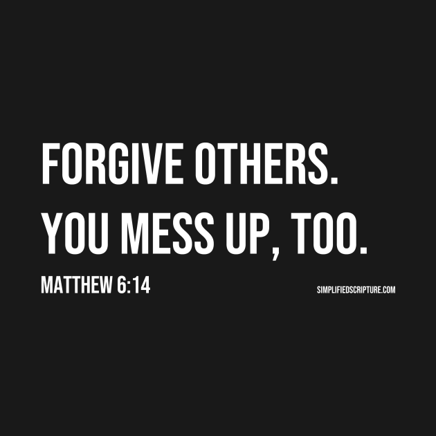 Forgive Others. You Mess Up, Too. (Matthew 6:14)