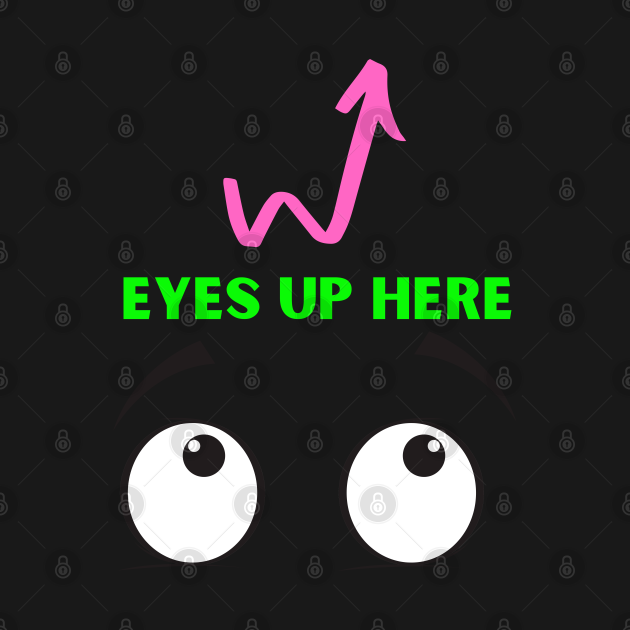 Eyes Up Here