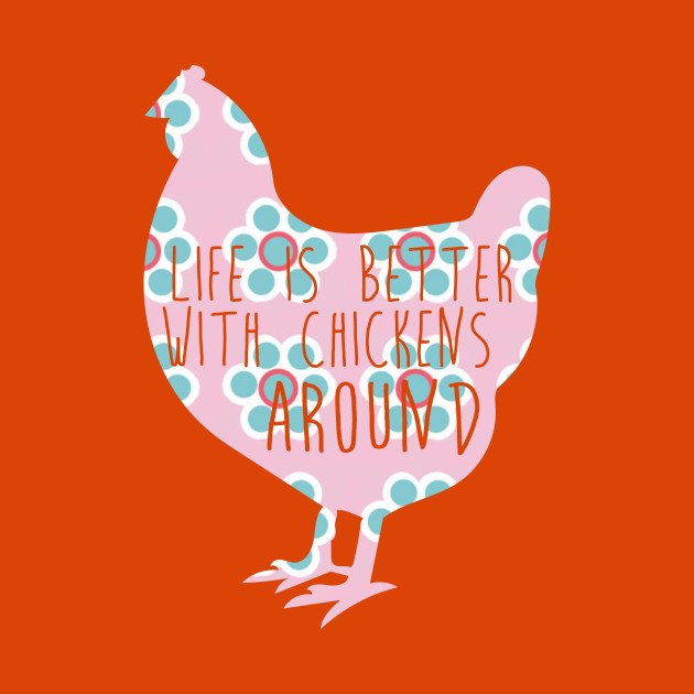 Life is Better With Chickens Around