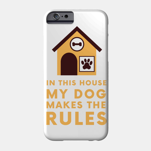 In this house my dog makes the rules Phone Case