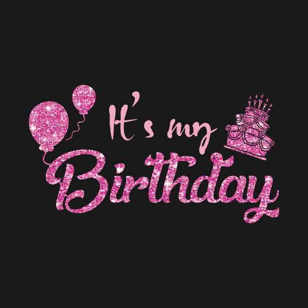 ItS My Birthday Women Teen And Girls Shirt