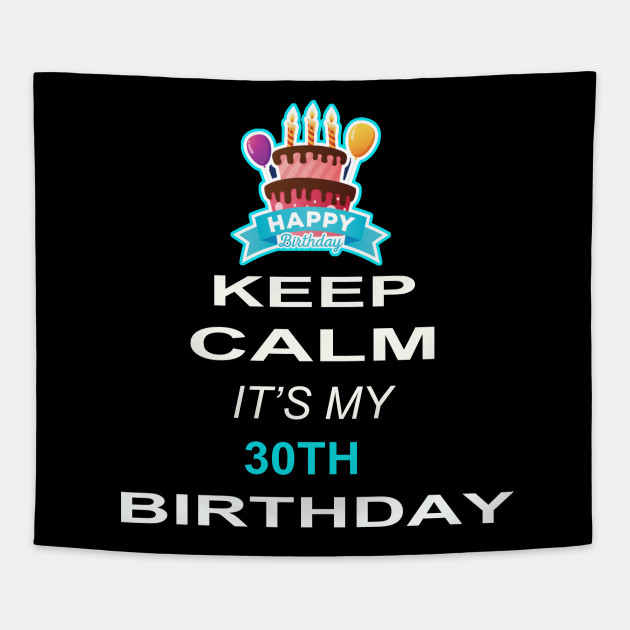 Keep Calm Its My 30TH Birthday 30 Years Old Gift Tapestry
