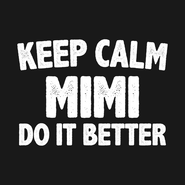 funny keep calm mimi do it better best gift for mimi