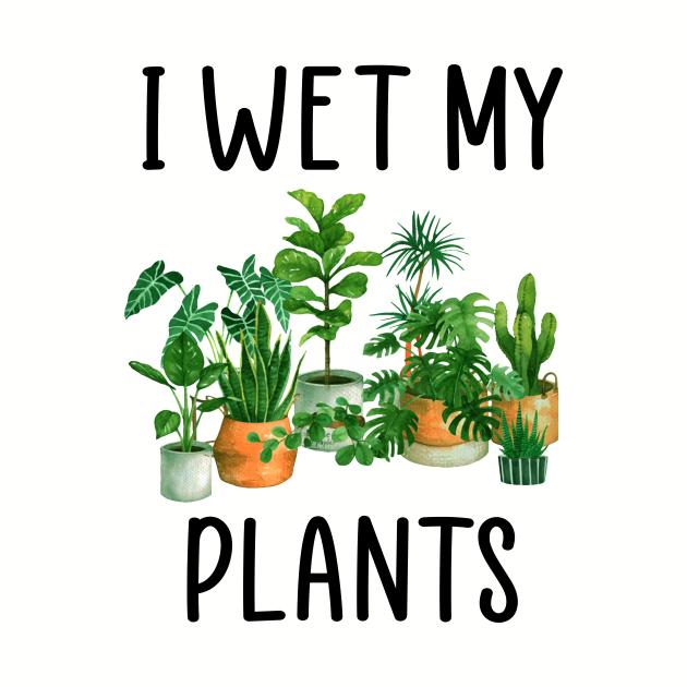 I Wet My Plants Gardening Garden