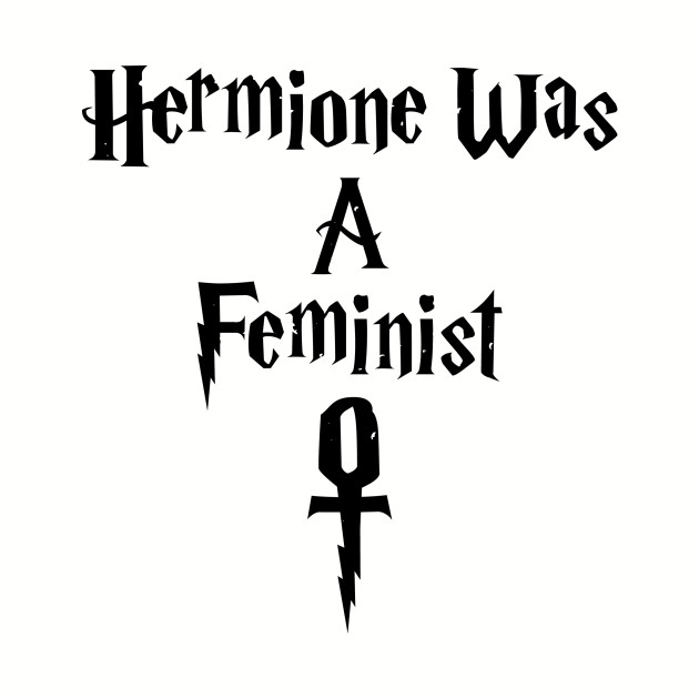 Hermione Was A Feminist