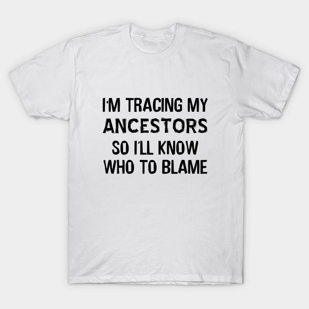 Genealogy Humor Genealogy T Shirt Teepublic