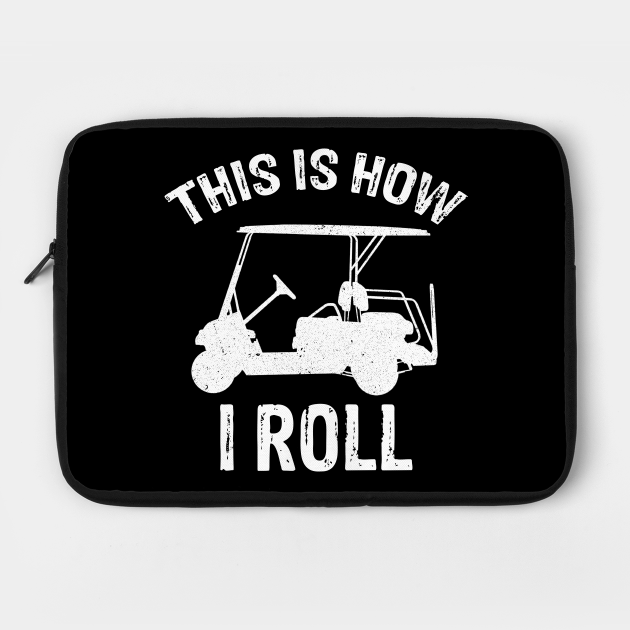 This Is How I Roll - Golf Cart Golfer