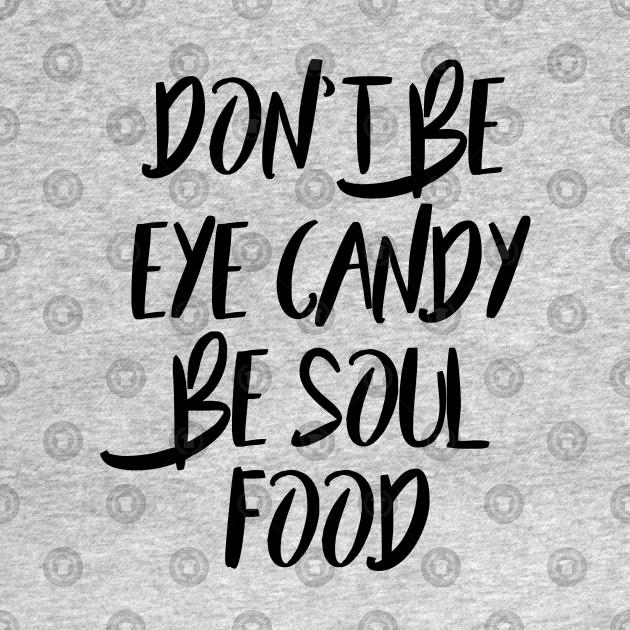 Be Soul Food Quotes T Shirt Teepublic