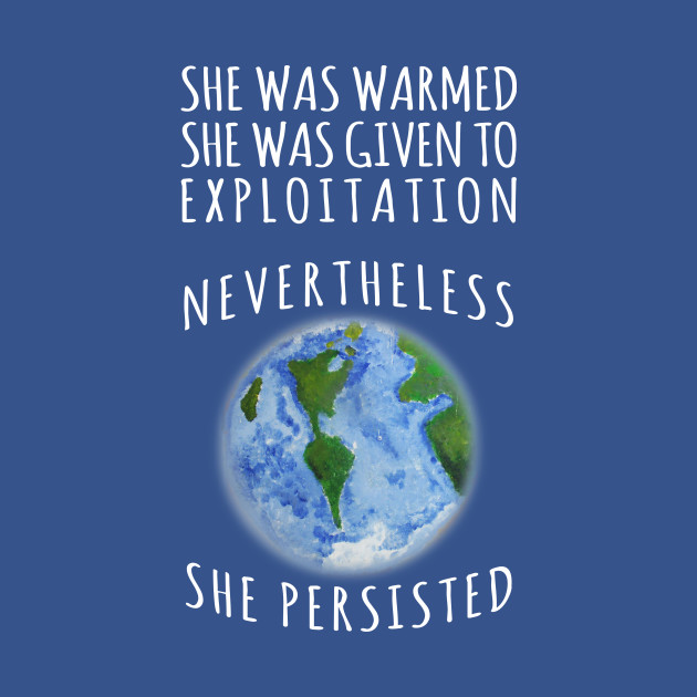 Mother Earth will Resist and Persist Nevertheless