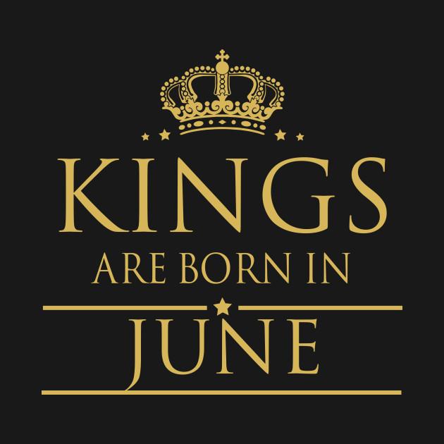 KINGS ARE BORN IN JUNE KINGS ARE BORN IN JUNE 37f03f1d6c