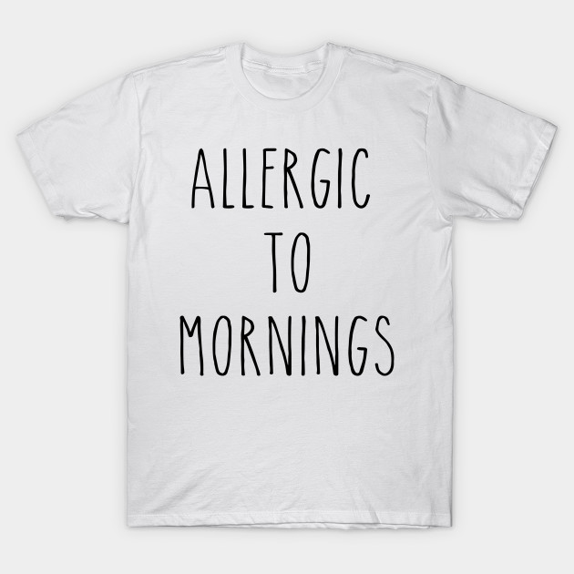 60a1aba3 AllergicTo Mornings-funny-T-shirts-humour-sarcastic-quote-slogan-tee T-Shirt