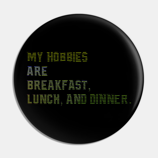 my hobbies are breakfast lunch and dinner funny saying