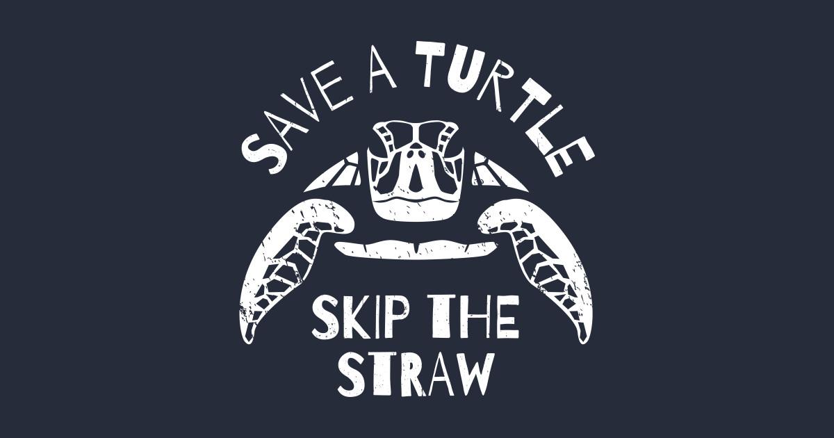 save a turtle skip the straw - plastic straws