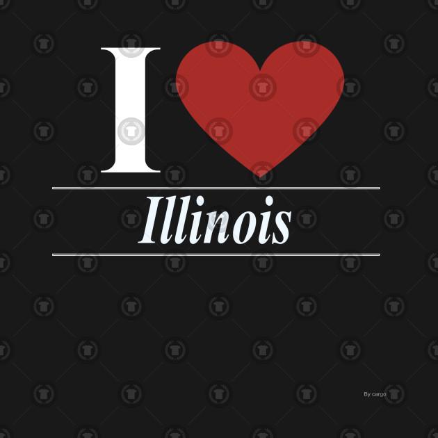 I Love Illinois - Gift For Illinoisan From Illinois
