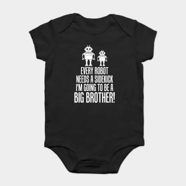 eaf7f9e5a Every Robot Needs a Sidekick I'm Going to be a Big Brother! Onesie