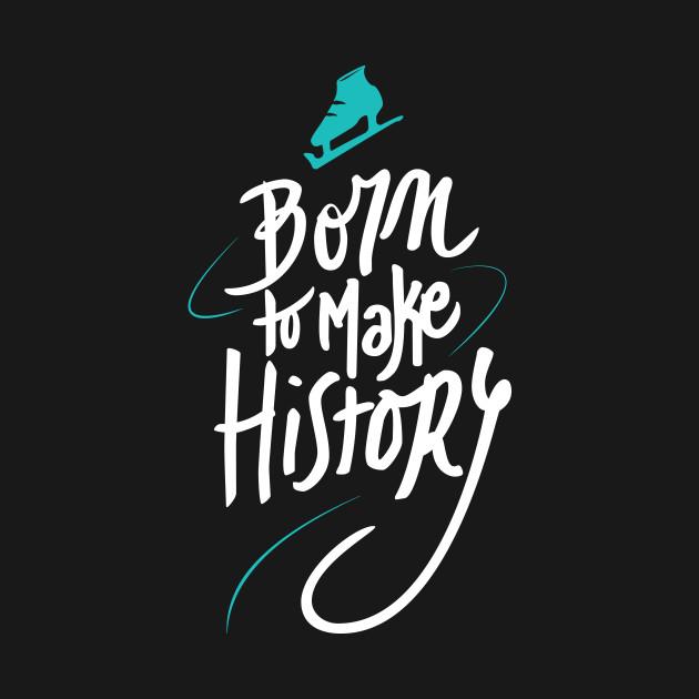 Born to make History [bicolor]
