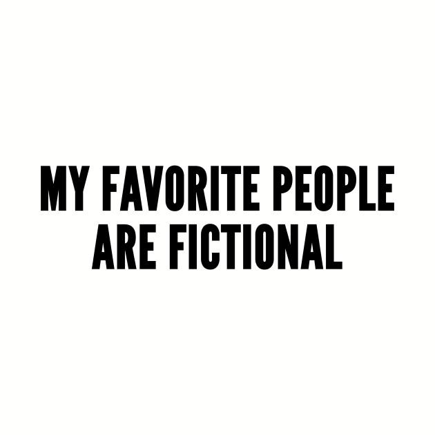Geeky - My Favorite People Are Fictional - Funny Joke Statement Cute Humor Slogan