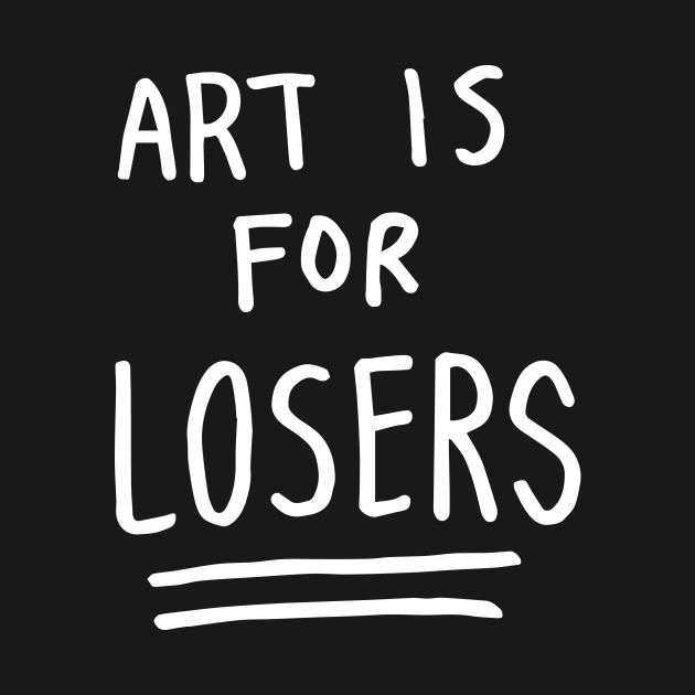 art is for losers (white text)