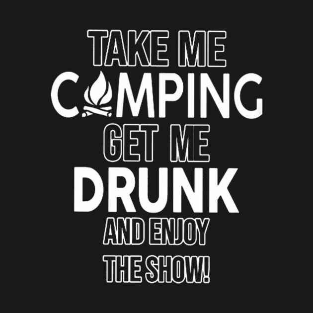 Share take me camping get me drunk opinion