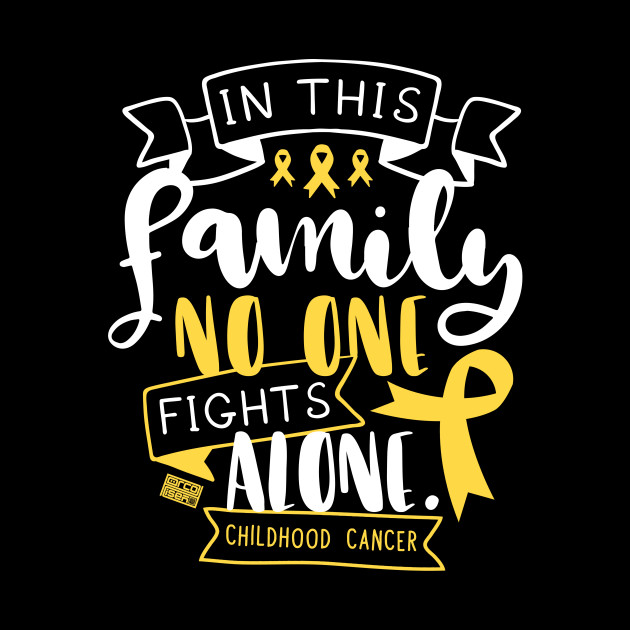 CHILDHOOD CANCER AWARENESS KID FAMILY NO ALONE QUOTE