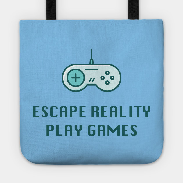 6fe5b756f109 Escape Reality Play Games - Video Gamer Design - Video Games - Tote ...