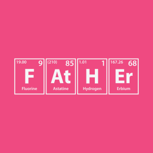 Father (F-At-H-Er) Periodic Elements Spelling t-shirts