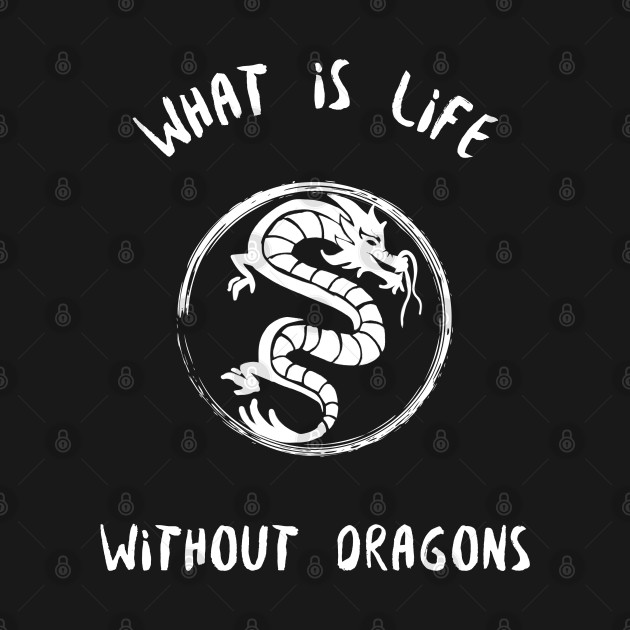 What Is Life Without Dragons
