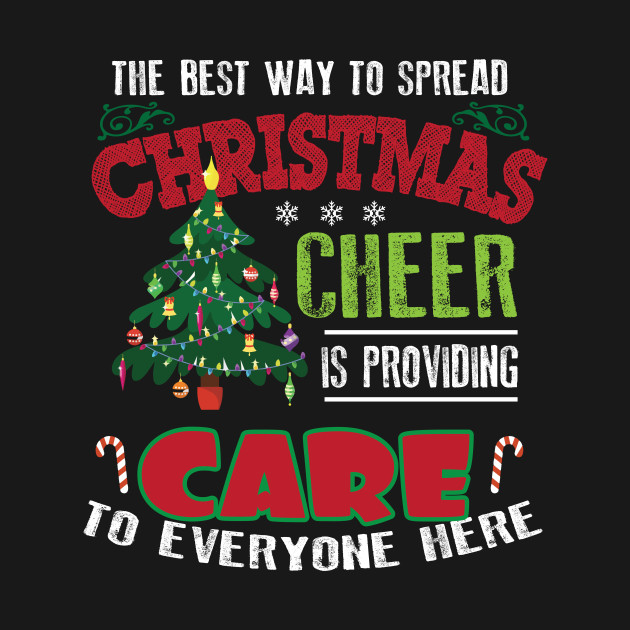The Best Way To Spread Christmas Cheer.Nurse Christmas Cheer T Shirt The Best Way To Spread Christmas