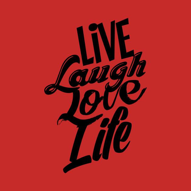 Live Laugh Love Life