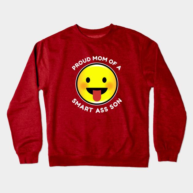 bcd6c933d Proud Mom Of A Smart Ass Son - Mom - Crewneck Sweatshirt   TeePublic