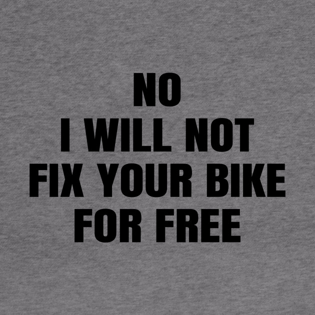No I Will Not Fix Your Bike for Free Bicycle Repair Motorbike Mechanic Hoodie