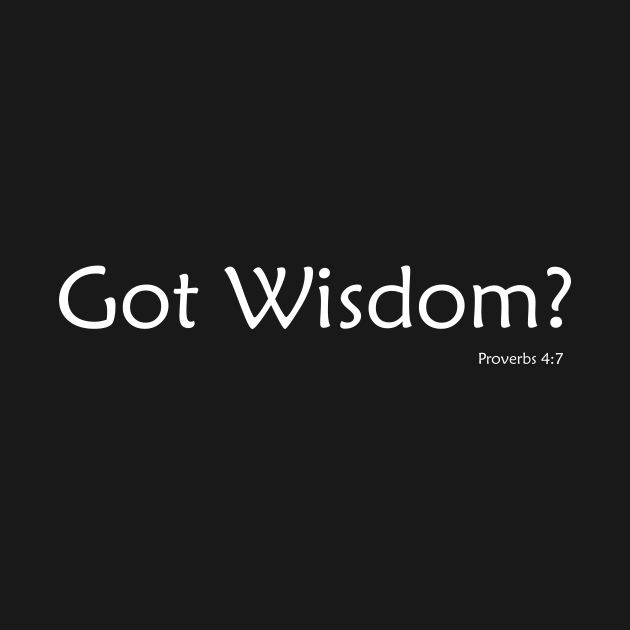 Got Wisdom?  Proverbs 4:7 Bible Verse Christian Shirt