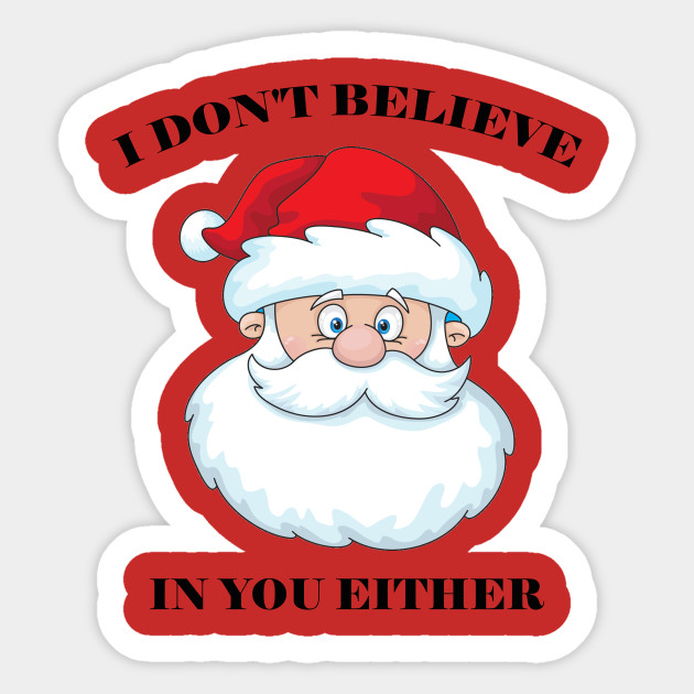 I Don/'t Believe in You Either Hoodie Christmas Xmas Santa Ugly Sweatshirt